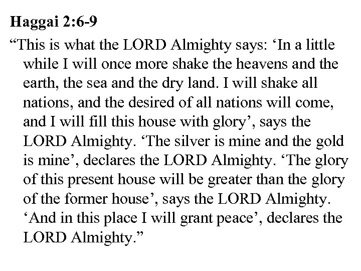 """Haggai 2: 6 -9 """"This is what the LORD Almighty says: 'In a little"""