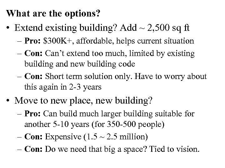 What are the options? • Extend existing building? Add ~ 2, 500 sq ft