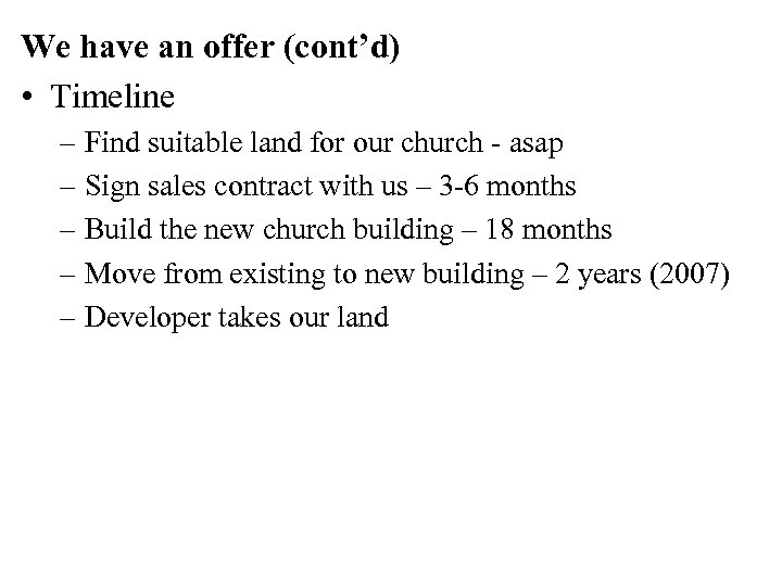 We have an offer (cont'd) • Timeline – Find suitable land for our church