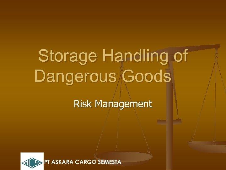 Storage Handling of Dangerous Goods Risk Management