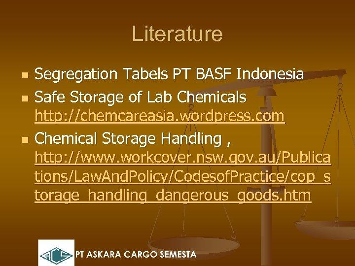 Literature n n n Segregation Tabels PT BASF Indonesia Safe Storage of Lab Chemicals