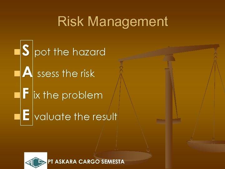 Risk Management n S pot the hazard n A ssess the risk n F