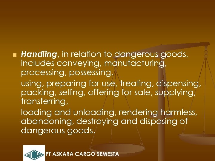 n Handling, in relation to dangerous goods, includes conveying, manufacturing, processing, possessing, using, preparing