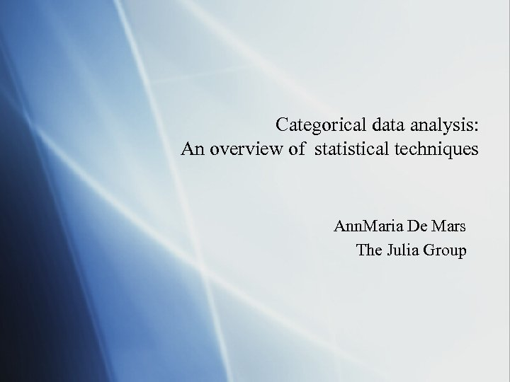 Categorical data analysis: An overview of statistical techniques Ann. Maria De Mars The Julia