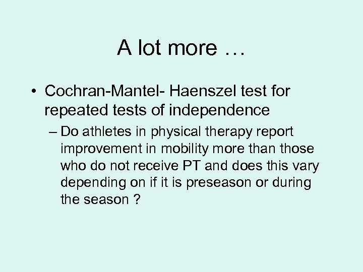 A lot more … • Cochran-Mantel- Haenszel test for repeated tests of independence –