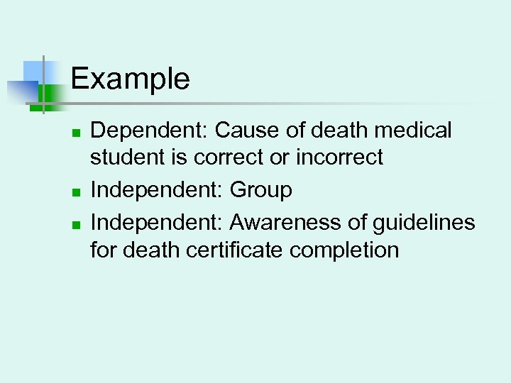 Example n n n Dependent: Cause of death medical student is correct or incorrect