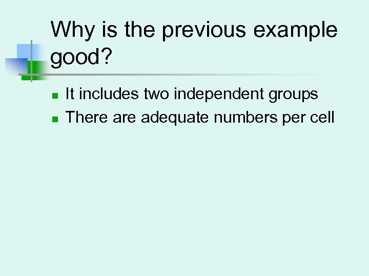 Why is the previous example good? n n It includes two independent groups There