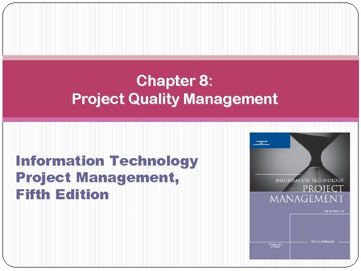 Chapter 8: Project Quality Management Information Technology Project Management, Fifth Edition