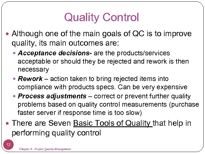 Quality Control Although one of the main goals of QC is to improve quality,