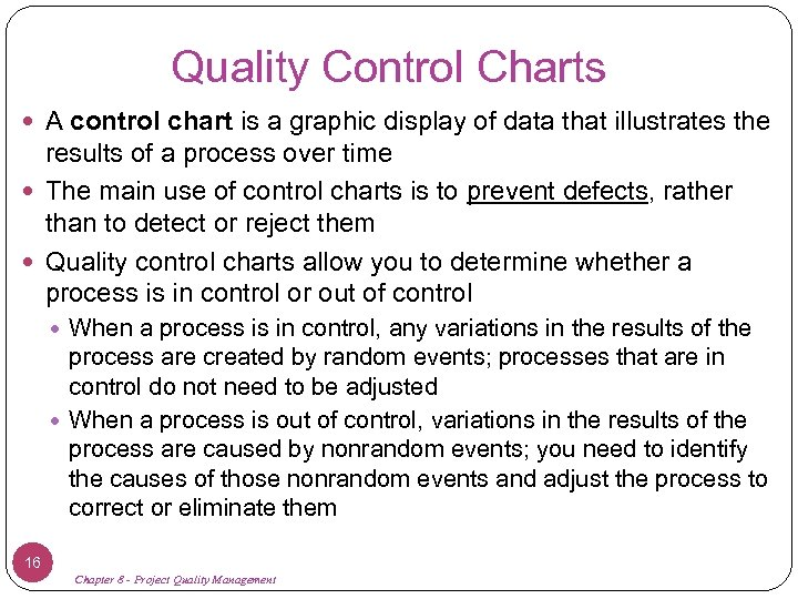 Quality Control Charts A control chart is a graphic display of data that illustrates