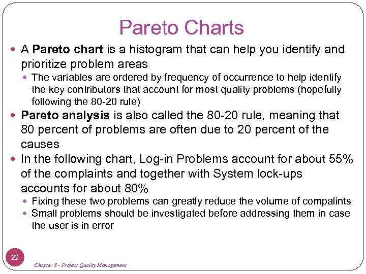 Pareto Charts A Pareto chart is a histogram that can help you identify and