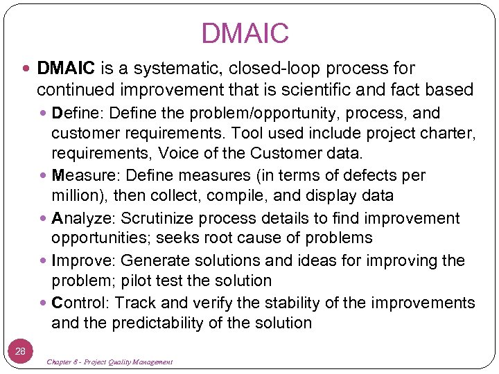 DMAIC is a systematic, closed-loop process for continued improvement that is scientific and fact