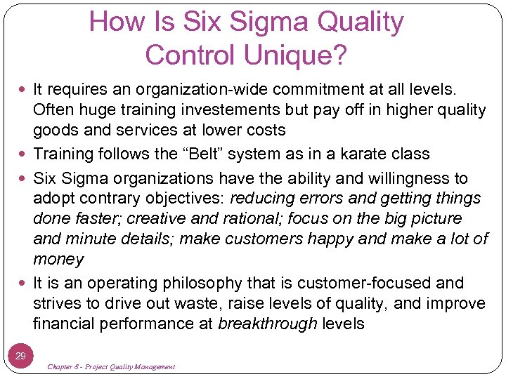 How Is Six Sigma Quality Control Unique? It requires an organization-wide commitment at all
