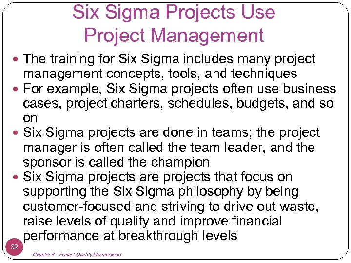 Six Sigma Projects Use Project Management The training for Six Sigma includes many project
