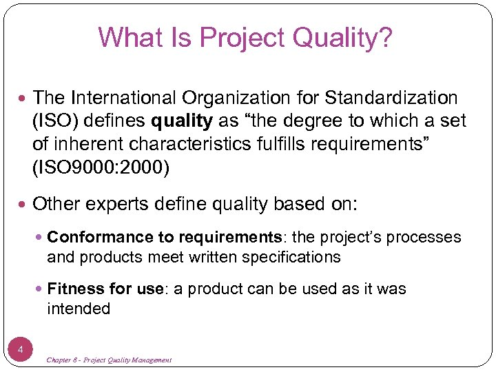 """What Is Project Quality? The International Organization for Standardization (ISO) defines quality as """"the"""