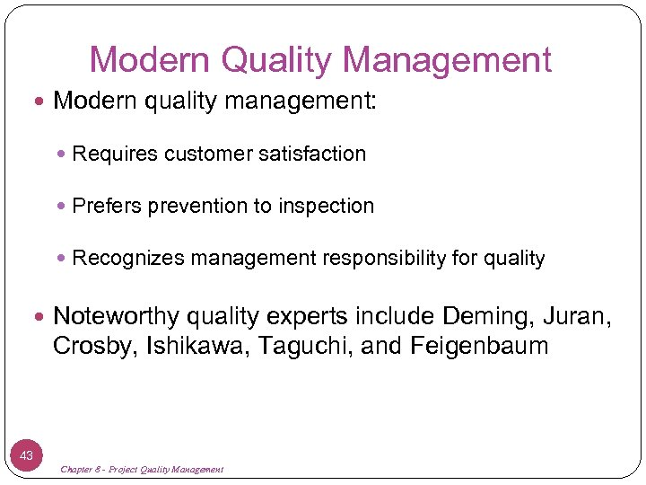 Modern Quality Management Modern quality management: Requires customer satisfaction Prefers prevention to inspection Recognizes