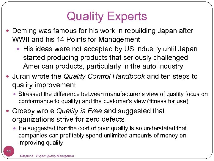 Quality Experts Deming was famous for his work in rebuilding Japan after WWII and