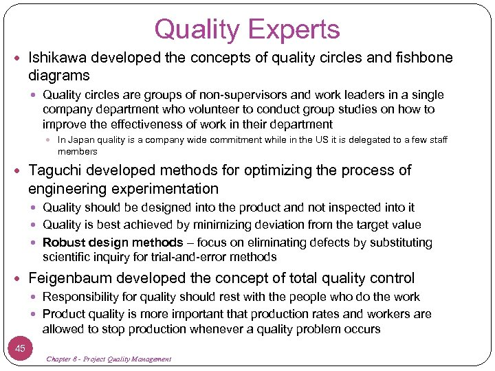 Quality Experts Ishikawa developed the concepts of quality circles and fishbone diagrams Quality circles