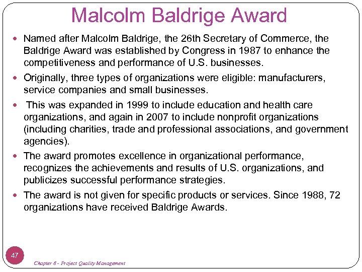 Malcolm Baldrige Award Named after Malcolm Baldrige, the 26 th Secretary of Commerce, the