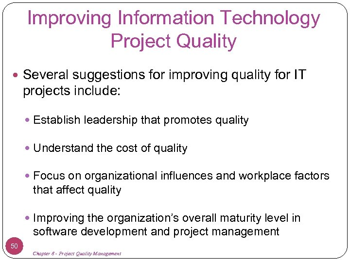Improving Information Technology Project Quality Several suggestions for improving quality for IT projects include: