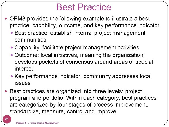 Best Practice OPM 3 provides the following example to illustrate a best practice, capability,