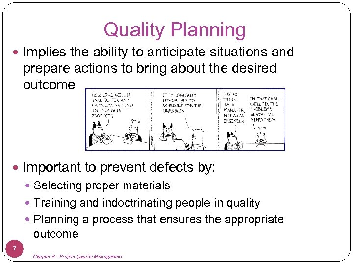 Quality Planning Implies the ability to anticipate situations and prepare actions to bring about