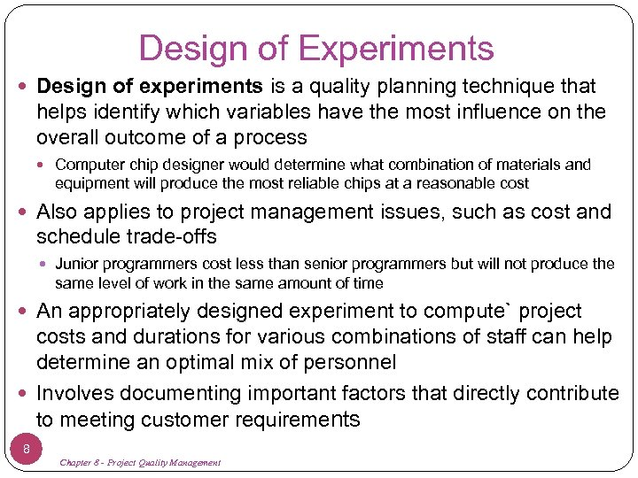 Design of Experiments Design of experiments is a quality planning technique that helps identify