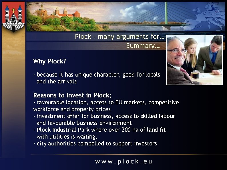 Płock – many arguments for… Summary… Why Płock? - because it has unique character,