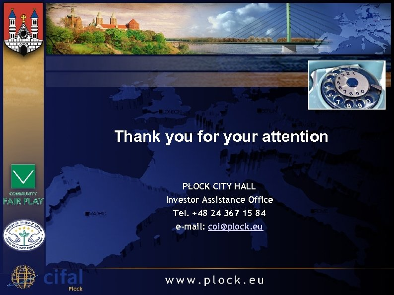 Thank you for your attention PŁOCK CITY HALL Investor Assistance Office Tel. +48 24