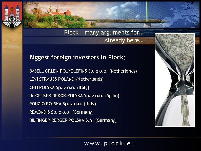 Płock – many arguments for… Already here… Biggest foreign investors in Płock: BASELL ORLEN
