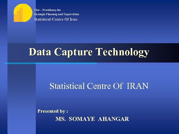 Vice – Presidency for Strategic Planning and Supervision Statistical Centre Of Iran Data Capture