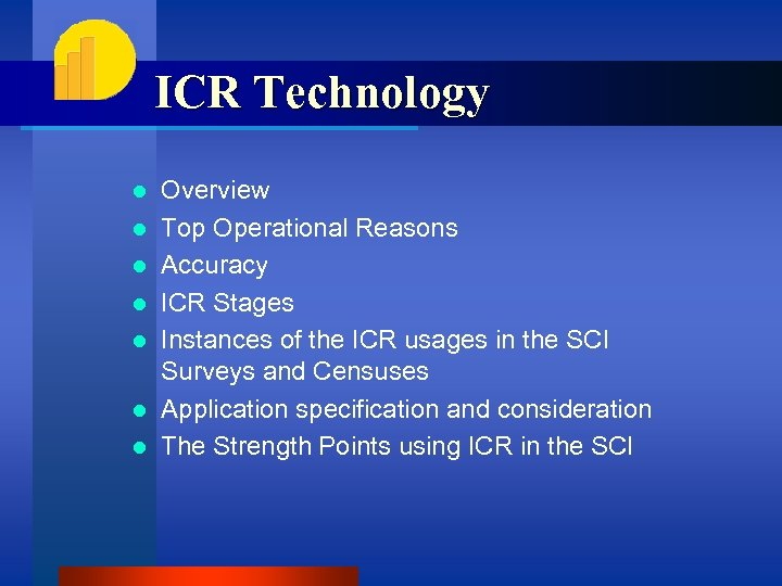 ICR Technology l l l l Overview Top Operational Reasons Accuracy ICR Stages Instances