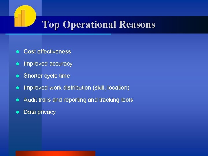 Top Operational Reasons l Cost effectiveness l Improved accuracy l Shorter cycle time l