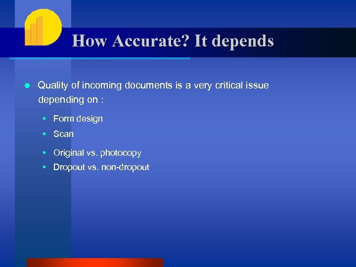 How Accurate? It depends l Quality of incoming documents is a very critical issue