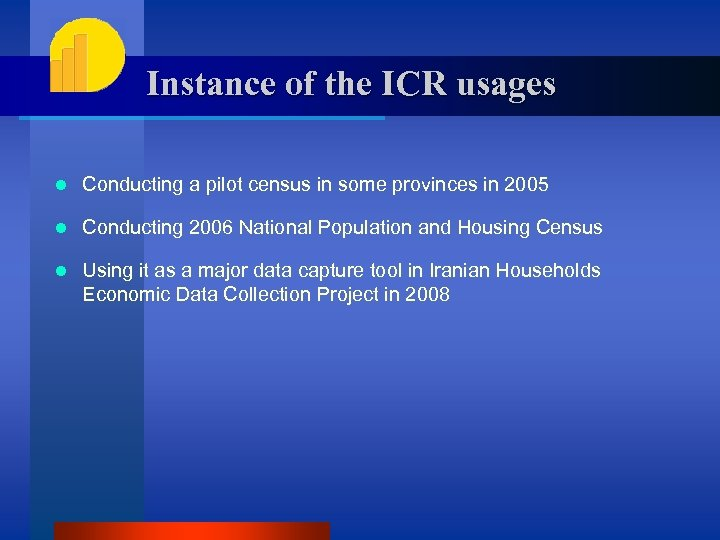 Instance of the ICR usages l Conducting a pilot census in some provinces in