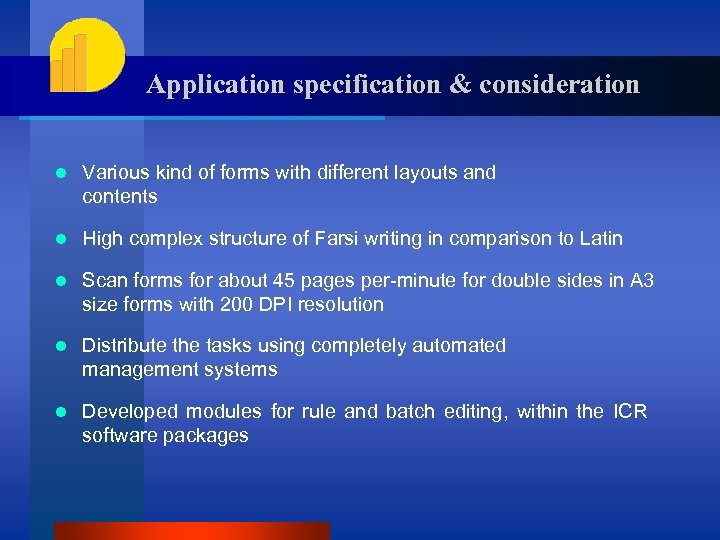 Application specification & consideration l Various kind of forms with different layouts and contents