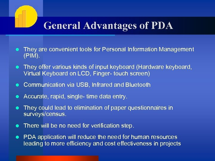 General Advantages of PDA l They are convenient tools for Personal Information Management (PIM).