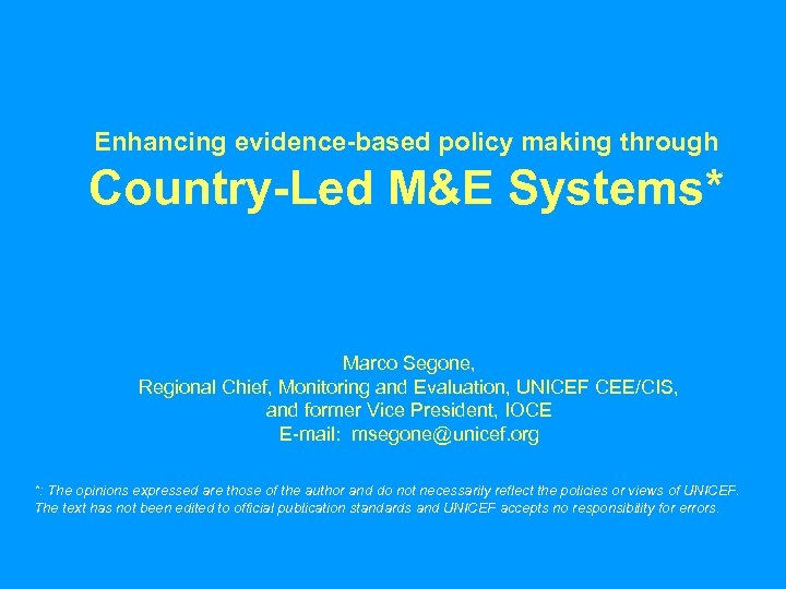 Enhancing evidence-based policy making through Country-Led M&E Systems* Marco Segone, Regional Chief, Monitoring and