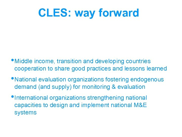 CLES: way forward • Middle income, transition and developing countries cooperation to share good
