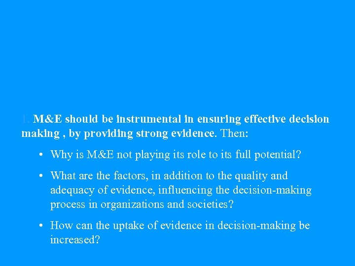 1. M&E should be instrumental in ensuring effective decision making , by providing strong