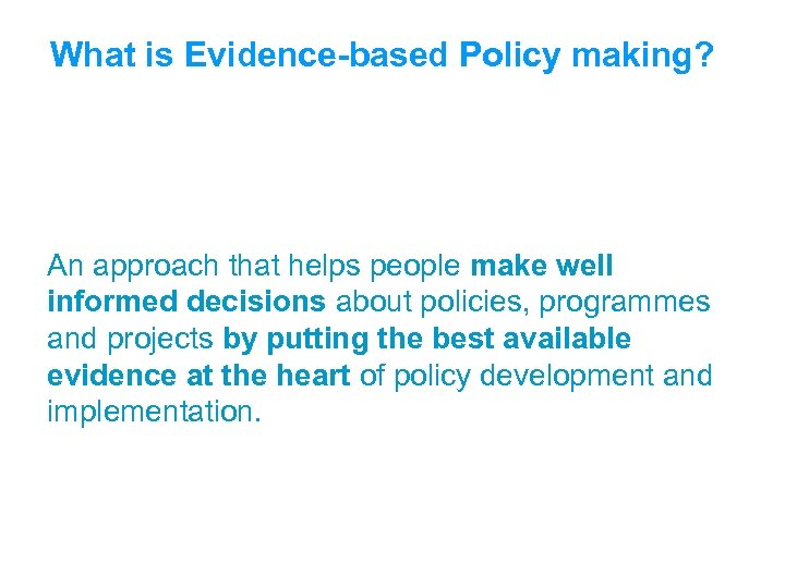 What is Evidence-based Policy making? An approach that helps people make well informed decisions