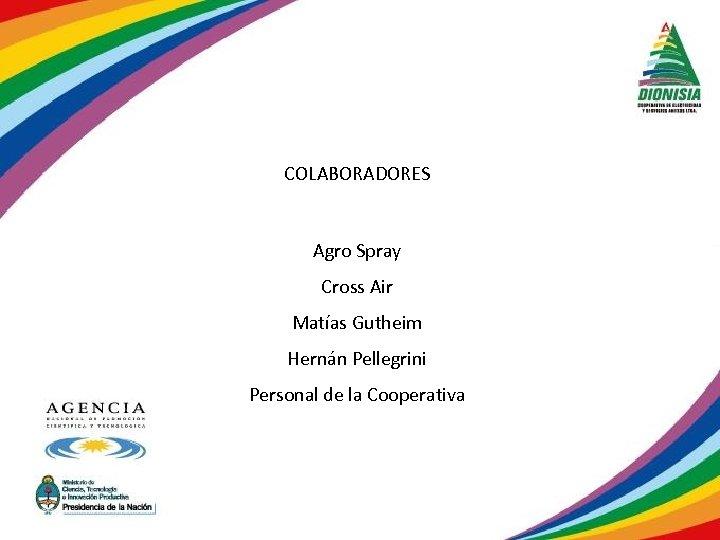 COLABORADORES Agro Spray Cross Air Matías Gutheim Hernán Pellegrini Personal de la Cooperativa