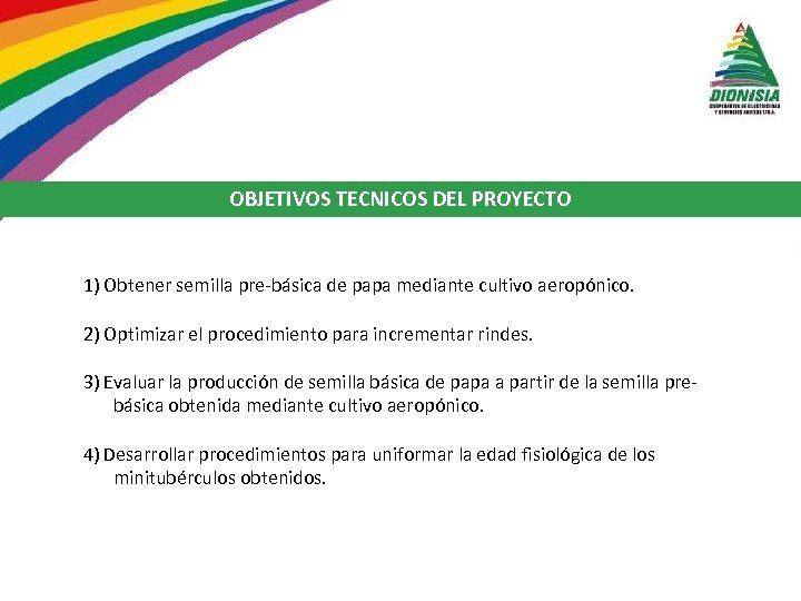 OBJETIVOS TECNICOS DEL PROYECTO 1) Obtener semilla pre-básica de papa mediante cultivo aeropónico. 2)