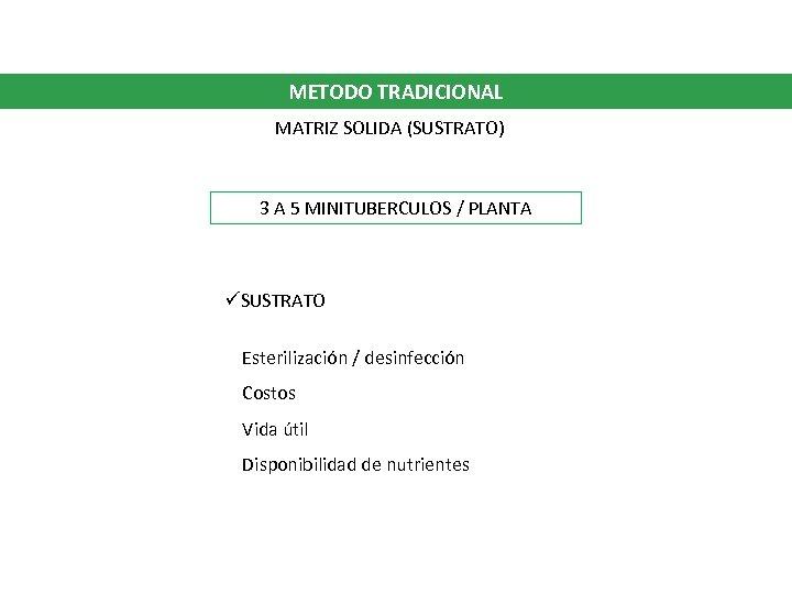 METODO TRADICIONAL MATRIZ SOLIDA (SUSTRATO) 3 A 5 MINITUBERCULOS / PLANTA üSUSTRATO Esterilización /