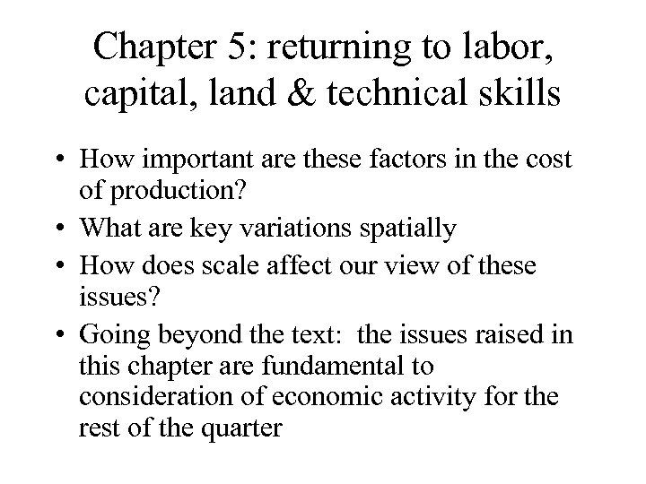Chapter 5: returning to labor, capital, land & technical skills • How important are