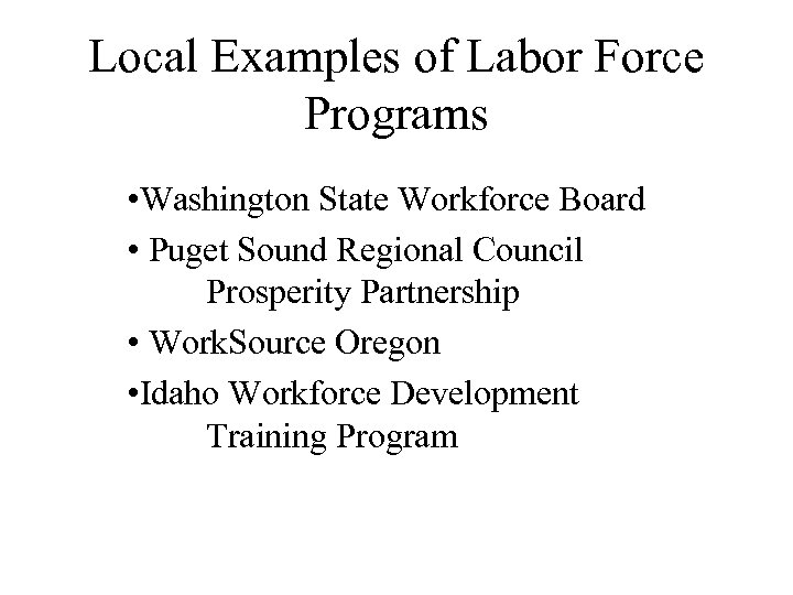 Local Examples of Labor Force Programs • Washington State Workforce Board • Puget Sound