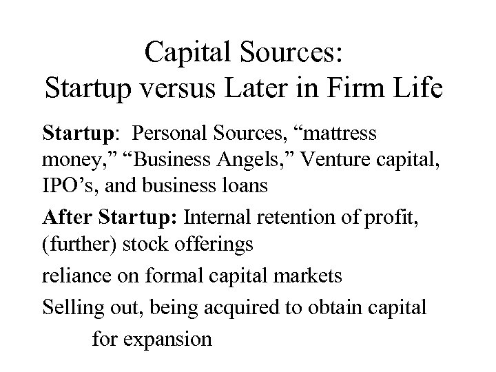 """Capital Sources: Startup versus Later in Firm Life Startup: Personal Sources, """"mattress money, """""""