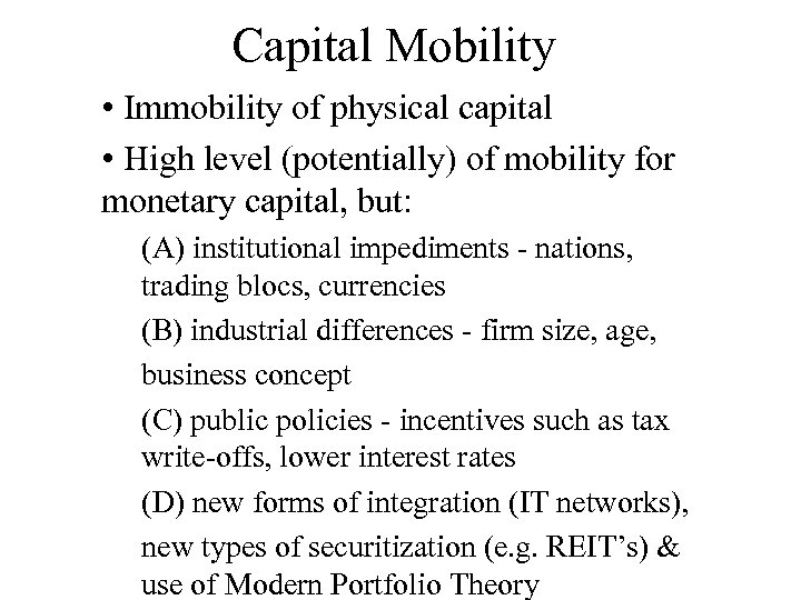 Capital Mobility • Immobility of physical capital • High level (potentially) of mobility for