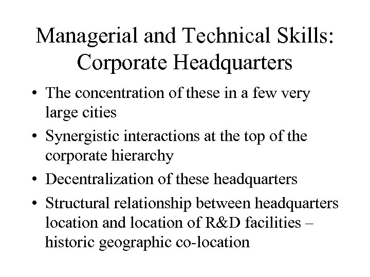 Managerial and Technical Skills: Corporate Headquarters • The concentration of these in a few