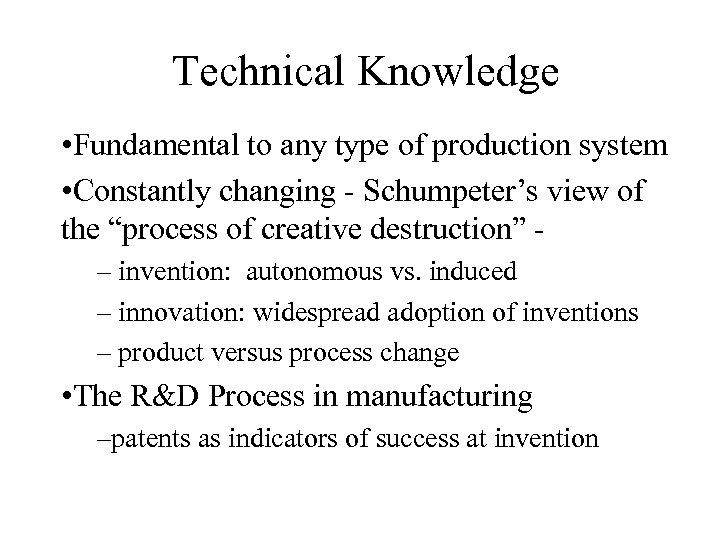 Technical Knowledge • Fundamental to any type of production system • Constantly changing -